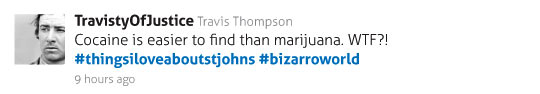 Cocaine is easier to find than marijuana. WTF?! #thingsiloveaboutstjohns #bizarroworld