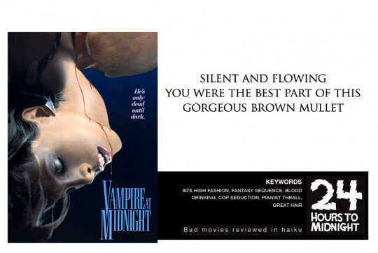 Vampire at Midnight (1988) silent and flowing/you were the best part of this/gorgeous brown mullet